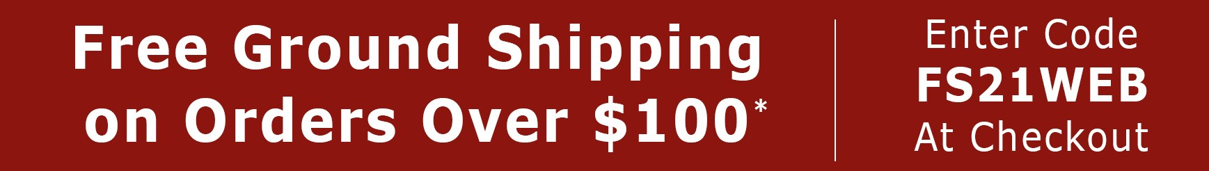 Free ground shipping on orders over $100, use code FS21W.