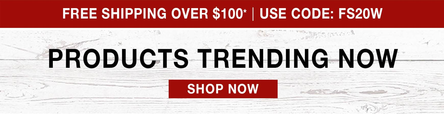 Products Trending Now - Free Shipping over $100 use code FS20W
