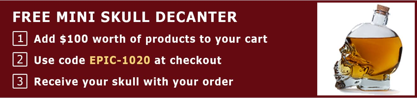 Free Mini Skull Decanter with Orders Over $100. Use Code EPIC-1020. Expires 10/31/20.