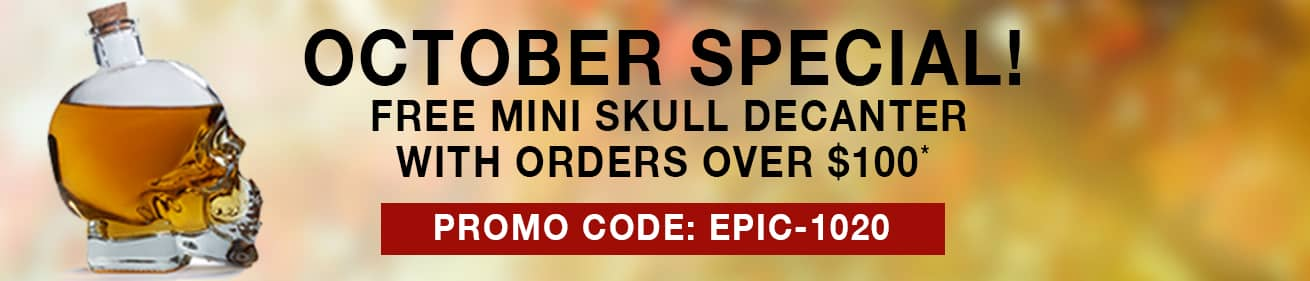 October Special - Free Mini Skull Decanter #27372 With Orders Over $100! Use Code: EPIC-1020