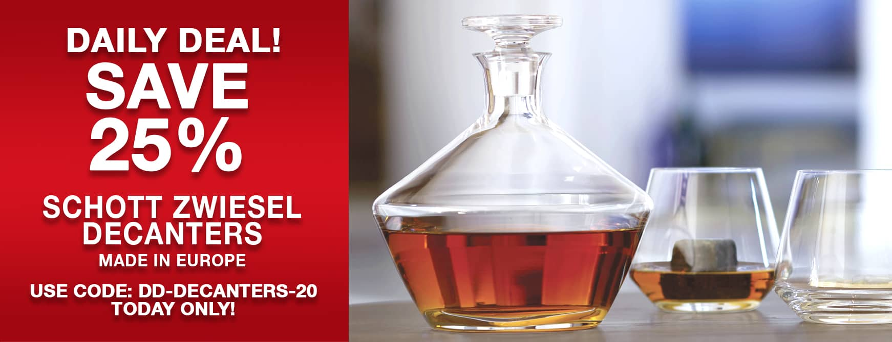 Save 25% on Schott Zwiesel Decanters. Use code DD-DECANTERS-20 today only!
